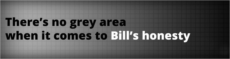 There's no grey area when it comes to Bill's honesty