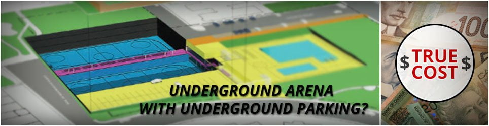 Underground arena with underground parking? TRUE COST